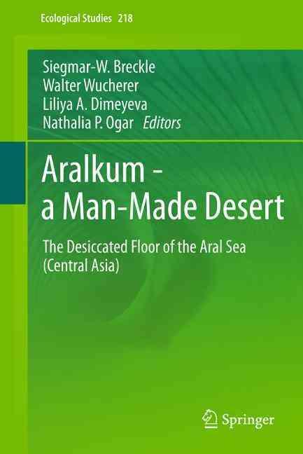 Aralkum - A Man-Made Desert By Breckle, Siegmar W. (EDT)/ Wucherer, Walter (EDT)/ Dimeyeva, Liliya A. (EDT)/ Ogar, Nathalia P. (EDT)